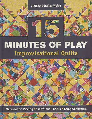 15 Minutes of Play Improvisational Quilts by V. Findlay Wolfe (Book) preview