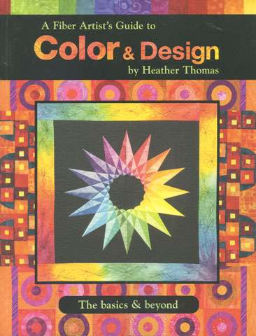 A Fiber Artist Guide to Color & Design by Heather Thomas