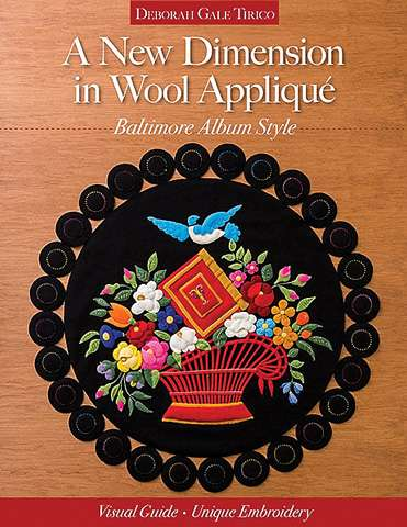 A New Dimension in Wool Applique by Deborah Gale Tirico (Book)