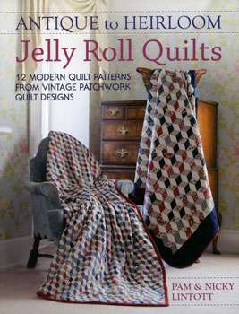 Antique to Heirloom Jelly Roll Quilts by Pam & Nicky Lintott