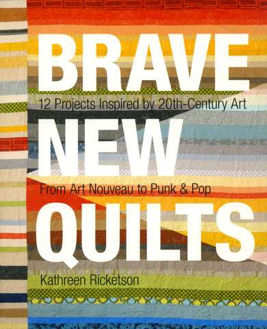 Brave New Quilts by Kathren Ricketson (book)