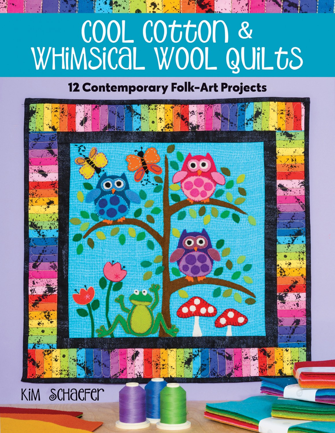 Cool Cotton & Whimsical Wool Quilts Kim Schafer preview