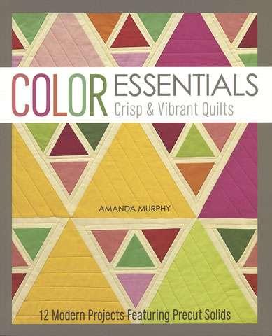 Color Essentials Crisp & Vibrant Quilts by Amanda Murphy