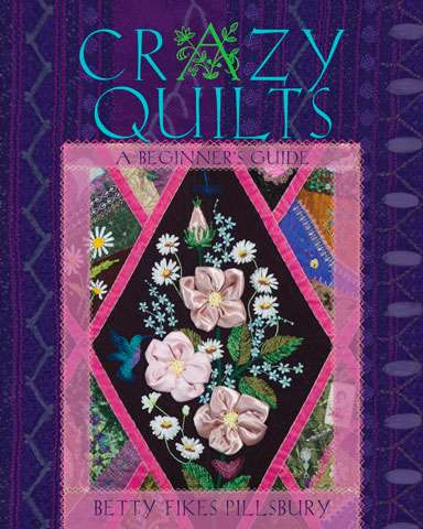 Crazy Quilts - A Beginner's Guide by Betty Fikes Pillsbury