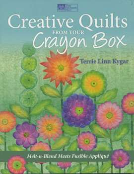 Creative Quilts from Your Crayon Box by Terrie Linn Kygare