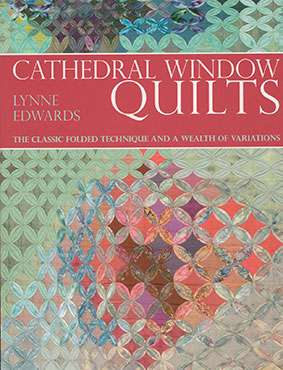 Cathedral Window Quilts by Lynne Edwards (Book)