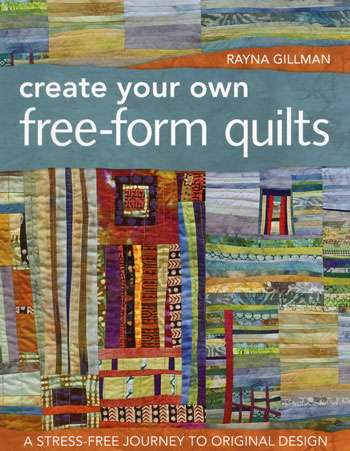 Create Your Own Free-Form Quilts by Rayna Gillman (Book)
