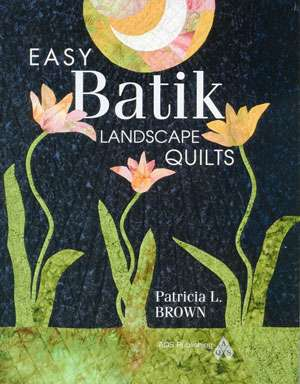 Easy Batik Landscape Quilts by Patricia L. Brown (Book)