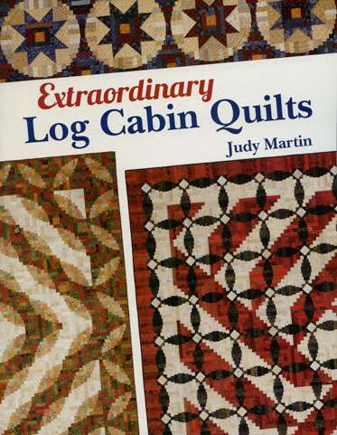 Extraordinary Log Cabin Quilts by Judy Martin (Book)