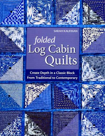 Folded Log Cabin Quilts by Sarah Kaufman (Book)