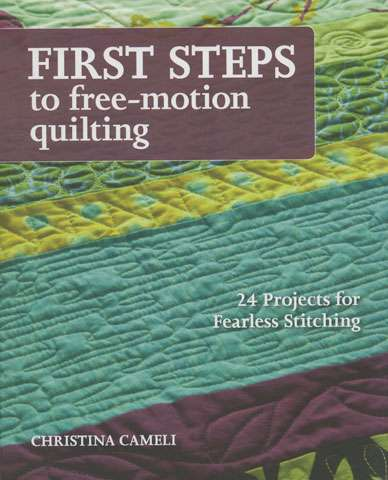 First Steps to Free-Motion Quilting by Christina Cameli (Book)