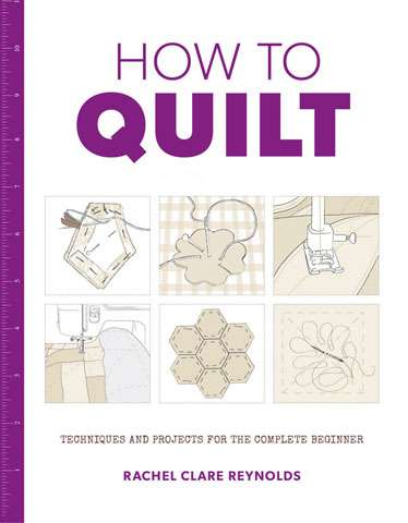 How to Quilt by Rachel Clare Reynolds (Book)