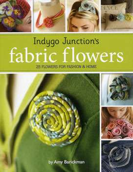Indygo Junction's Fabric Flowers by Amy Barickman (Book)