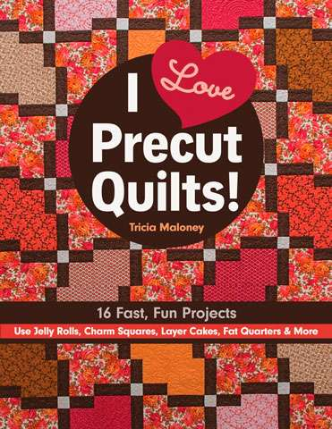 I Love Precut Quilts by Tricia Maloney (Book)