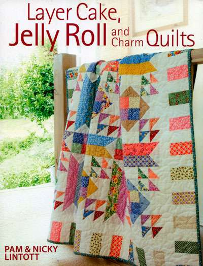 Layer Cakes, Jelly Roll and Charm Quilts (Book)