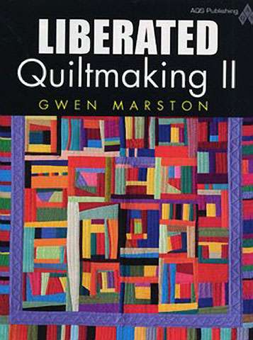 Liberated Quiltmaking II by Gwen Marton (Book)