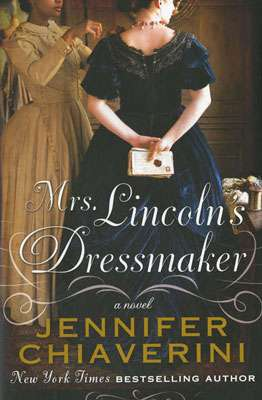 Mrs. Lincoln's Dressmaker by Jennifer Chiaverini (hardcover)