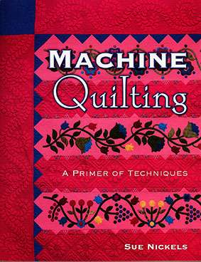 Machine Quilting, A Primer of Techniques by Sue Nickels Book