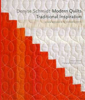Modern Quilts Traditional Inspiration by Denise Schmidt