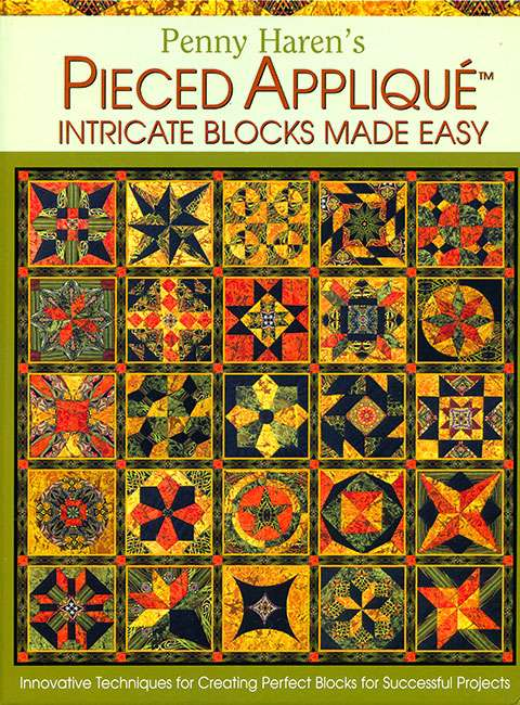 Penny Haren's Pieced Applique - Intricate Blocks Made Easy