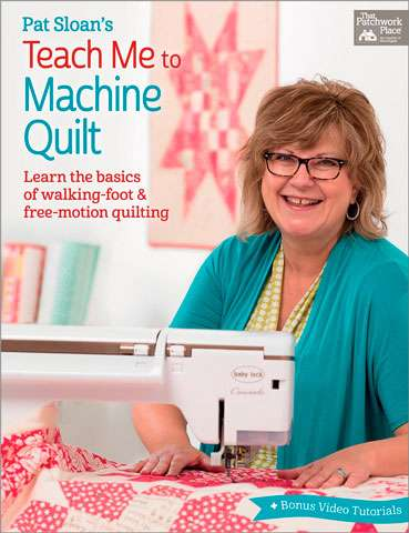 Pat Sloan's Teach Me To Machine Quilt (Book)