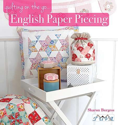 Quilting On The Go... English Paper Piecing by Sharon Burgess