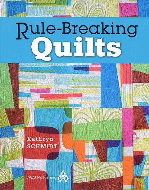 Rule-Breaking Quilts by Kathryn Schmidt (Book)