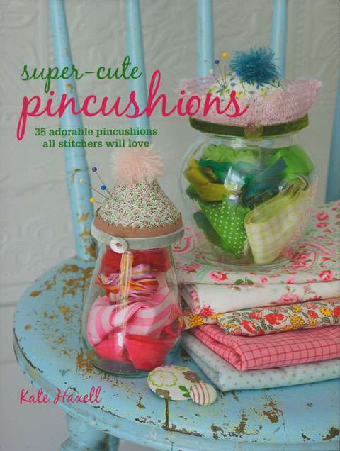 Super-cute Pincushions by Kate Haxell (Book)