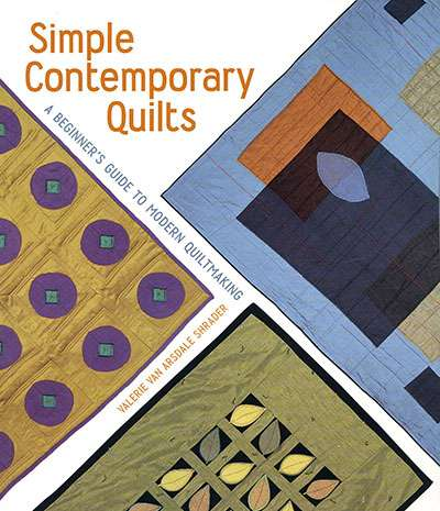 Simple Contemporary Quilts by Valerie Van Arsdale Shrader