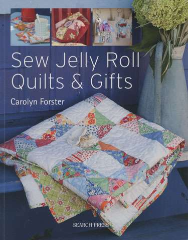Sew Jelly Roll Quilts and Gifts by Carolyn Forster (Book)
