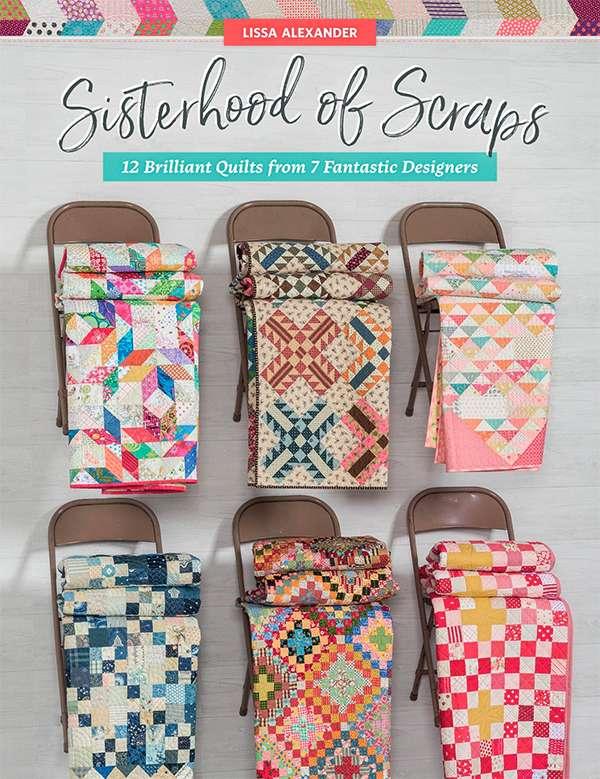 Sisterhood of Scraps - 12 Brilliant Quilts form 7 Fantastic Designers preview