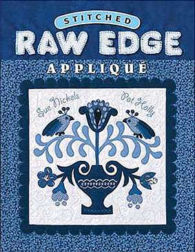 Stitched Raw Edge Applique by Sue Nickels (Book)