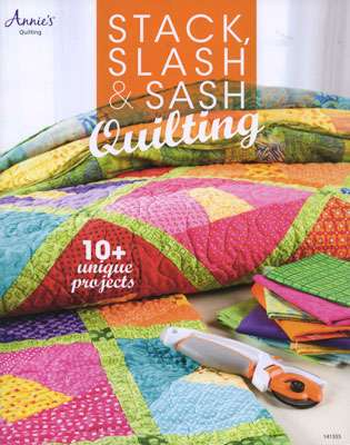 Stack, Slash & Sash Quilting - 10+ Unique Projects (Book)
