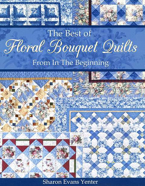 The Best of Floral Bouquet Quilts from In The Beginning