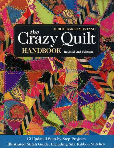 The Crazy Quilt Handbook by Judy Baker Montano (Revised 3rd Edition)