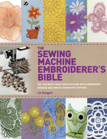 The Sewing Machine Embroiderer's Bible by Liz Keegan (Book)