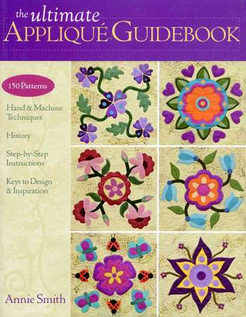 The Ultimate Applique Guidebook by Annie Smith