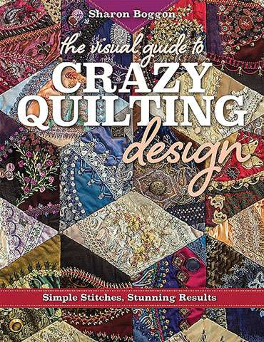 The Visual Guide to Crazy Quilting Design by Sharon Boggon (Book)